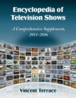 Encyclopedia of Television Shows : A Comprehensive Supplement, 2011-2016 - eBook