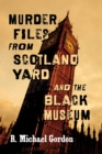 Murder Files from Scotland Yard and the Black Museum - eBook