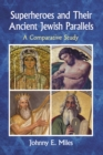 Superheroes and Their Ancient Jewish Parallels : A Comparative Study - eBook