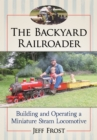 The Backyard Railroader : Building and Operating a Miniature Steam Locomotive - eBook