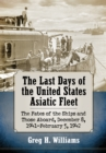 The Last Days of the United States Asiatic Fleet : The Fates of the Ships and Those Aboard, December 8, 1941-February 5, 1942 - eBook