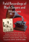 Field Recordings of Black Singers and Musicians : An Annotated Discography of Artists from West Africa, the Caribbean and the Eastern and Southern United States, 1901-1943 - eBook