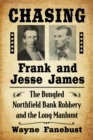 Chasing Frank and Jesse James : The Bungled Northfield Bank Robbery and the Long Manhunt - eBook
