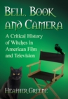 Bell, Book and Camera : A Critical History of Witches in American Film and Television - eBook