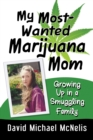 My Most-Wanted Marijuana Mom : Growing Up in a Smuggling Family - eBook
