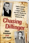 Chasing Dillinger : Police Captain Matt Leach, J. Edgar Hoover and the Rivalry to Capture Public Enemy No. 1 - eBook