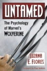 Untamed : The Psychology of Marvel's Wolverine - eBook