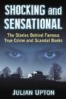 Shocking and Sensational : The Stories Behind Famous True Crime and Scandal Books - eBook