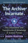 The Archive Incarnate : The Embodiment and Transmission of Knowledge in Science Fiction - eBook