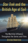 Star Trek and the British Age of Sail : The Maritime Influence Throughout the Series and Films - eBook