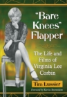 """Bare Knees"" Flapper : The Life and Films of Virginia Lee Corbin - eBook"