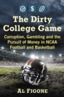 The Dirty College Game : Corruption, Gambling and the Pursuit of Money in NCAA Football and Basketball - eBook