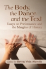 The Body, the Dance and the Text : Essays on Performance and the Margins of History - eBook