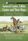 General Custer, Libbie Custer and Their Dogs : A Passion for Hounds, from the Civil War to Little Bighorn - eBook