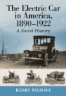 The Electric Car in America, 1890-1922 : A Social History - eBook