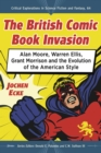 The British Comic Book Invasion : Alan Moore, Warren Ellis, Grant Morrison and the Evolution of the American Style - eBook