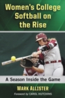 Women's College Softball on the Rise : A Season Inside the Game - eBook