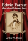 Edwin Forrest : A Biography and Performance History - eBook