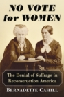 No Vote for Women : The Denial of Suffrage in Reconstruction America - eBook