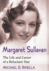Margaret Sullavan : The Life and Career of a Reluctant Star - eBook