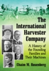 The International Harvester Company : A History of the Founding Families and Their Machines - eBook