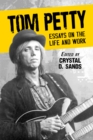 Tom Petty : Essays on the Life and Work - eBook