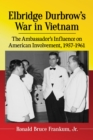 Elbridge Durbrow's War in Vietnam : The Ambassador's Influence on American Involvement, 1957-1961 - eBook