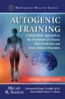 Autogenic Training : A Mind-Body Approach to the Treatment of Chronic Pain Syndrome and Stress-Related Disorders, 3d ed. - eBook
