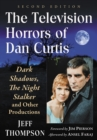 The Television Horrors of Dan Curtis : Dark Shadows, The Night Stalker and Other Productions, 2d ed. - eBook