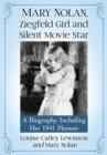 Mary Nolan, Ziegfeld Girl and Silent Movie Star : A Biography Including Her 1941 Memoir - eBook