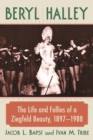 Beryl Halley : The Life and Follies of a Ziegfeld Beauty, 1897-1988 - eBook