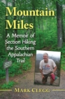 Mountain Miles : A Memoir of Section Hiking the Southern Appalachian Trail - eBook