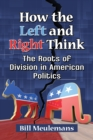 How the Left and Right Think : The Roots of Division in American Politics - eBook