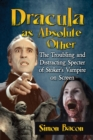 Dracula as Absolute Other : The Troubling and Distracting Specter of Stoker's Vampire on Screen - eBook