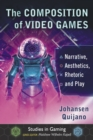 The Composition of Video Games : Narrative, Aesthetics, Rhetoric and Play - eBook