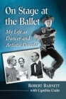 On Stage at the Ballet : My Life as Dancer and Artistic Director - eBook