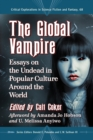 The Global Vampire : Essays on the Undead in Popular Culture Around the World - eBook