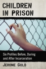 Children in Prison : Six Profiles Before, During and After Incarceration - eBook