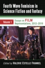 Fourth Wave Feminism in Science Fiction and Fantasy : Volume 1. Essays on Film Representations, 2012-2019 - eBook