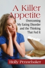 A Killer Appetite : Overcoming My Eating Disorder and the Thinking That Fed It - eBook