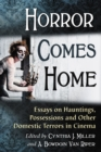 Horror Comes Home : Essays on Hauntings, Possessions and Other Domestic Terrors in Cinema - eBook