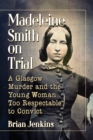Madeleine Smith on Trial : A Glasgow Murder and the Young Woman Too Respectable to Convict - eBook
