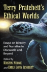 Terry Pratchett's Ethical Worlds : Essays on Identity and Narrative in Discworld and Beyond - eBook