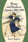 Women and Bicycles in America, 1868-1900 - eBook