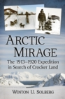 Arctic Mirage : The 1913-1920 Expedition in Search of Crocker Land - eBook