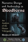 Narrative Design and Authorship in Bloodborne : An Analysis of the Horror Videogame - eBook