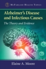 Alzheimer's Disease and Infectious Causes : The Theory and Evidence - eBook
