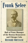 Frank Selee : Hall of Fame Manager of the Boston Beaneaters and Chicago Cubs - eBook