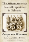 The African American Baseball Experience in Nebraska : Essays and Memories - eBook