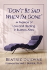 """Don't Be Sad When I'm Gone"" : A Memoir of Loss and Healing in Buenos Aires - eBook"
